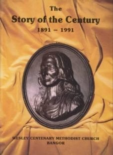 Bangor-The-Story-of-the-Century-1891-1991-Wesley-Centenary-Methodist-Church-Bangor-by-Philip-S.-Boullier - Copy